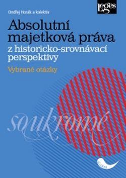 Absolutní majetková práva z historicko-srovnávací perspektivy - Ondřej Horák - 15x21 cm