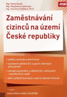 Zaměstnávání cizinců na území České republiky - Mgr. Matěj Daněk, Mgr. Magdaléna Vyškovská, Ing. Jaroslava Fojtíková, Ph.D.