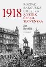 1918 - Rozpad Rakouska-Uherska a vznik Československa