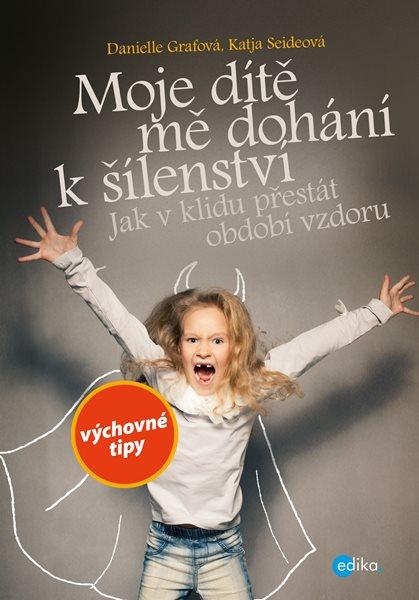 Moje dítě mě dohání k šílenství - Danielle Grafová, Katja Seideová - 17x24 cm