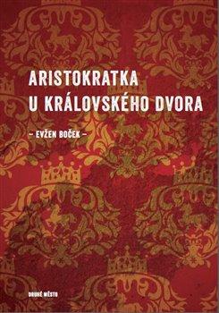 Aristokratka u královského dvora - Boček Evžen - 13x19 cm