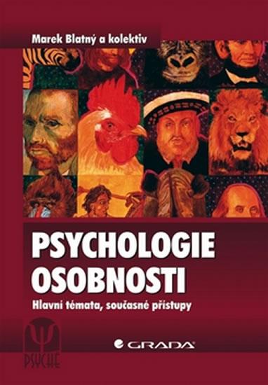 Psychologie osobnosti - Hlavní témata, současné přístupy (1) - Blatný Marek a kolektiv - 17x24 cm