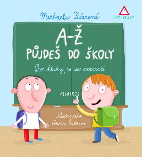 A-Ž půjdeš do školy: Pro kluky, co se neztratí - Michaela Fišarová - 16x20 cm