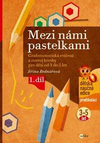 Mezi námi pastelkami - Grafomotorická cvičení a nácvik psaní pro děti od 3 do 5 let - 1. díl
