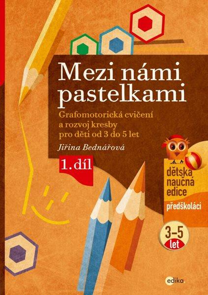 Mezi námi pastelkami - Grafomotorická cvičení a nácvik psaní pro děti od 3 do 5 let - 1. díl - Jiřina Bednářová - 21x30 cm
