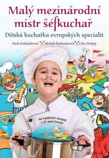 Malý mezinárodní mistr šéfkuchař - Pavla Šmikmátorová, Libor Drobný - 21x30 cm