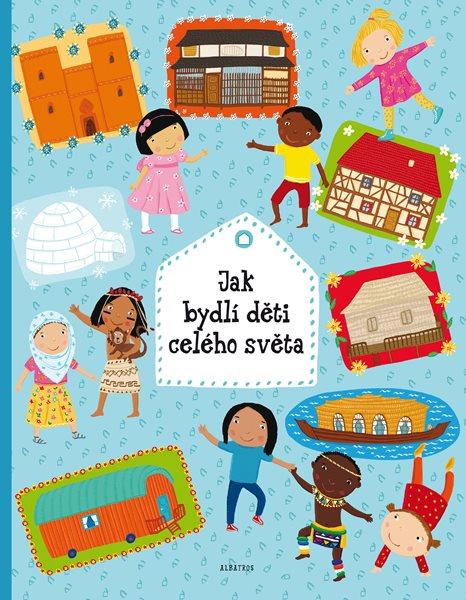 Jak bydlí děti celého světa - Helena Haraštová, Pavla Hanáčková - 22x29 cm