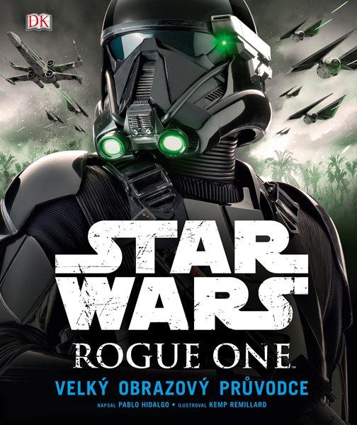 Star Wars: Rogue One Velký obrazový průvodce - Pablo Hidalgo - 25x31 cm
