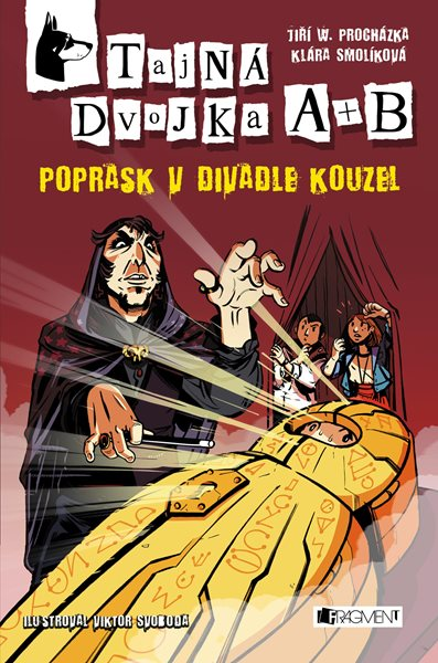 Tajná dvojka A + B – Poprask v divadle kouzel - Jiří W. Procházka, Klára Smolíková, Viktor Svoboda - 12x18 cm