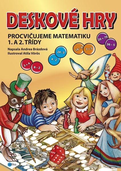 Deskové hry. Procvičujeme matematiku 1. a 2. třídy ZŠ - Andrea Brázdová - 27x38 cm