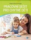 Pracovní sešit pro chytré děti - Hry a úkoly pro šikulky od 3 do 7 let