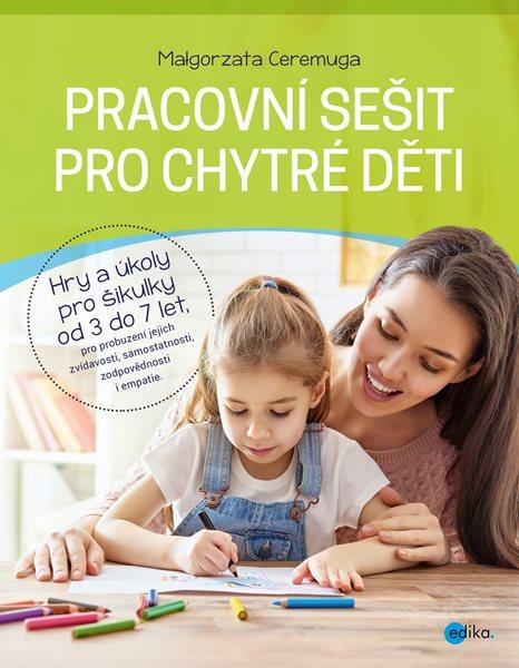 Pracovní sešit pro chytré děti - Hry a úkoly pro šikulky od 3 do 7 let - Małgorzata Ceremuga - 21x27 cm