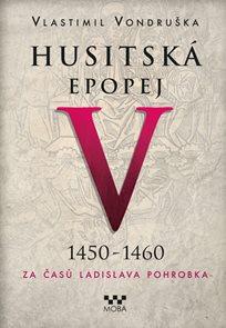 Husitská epopej V. 1450 -1460 - Za časů Ladislava Pohrobka