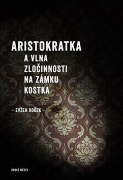 Aristokratka a vlna zločinnosti na zámku Kostka - Evžen Boček - 13x19 cm