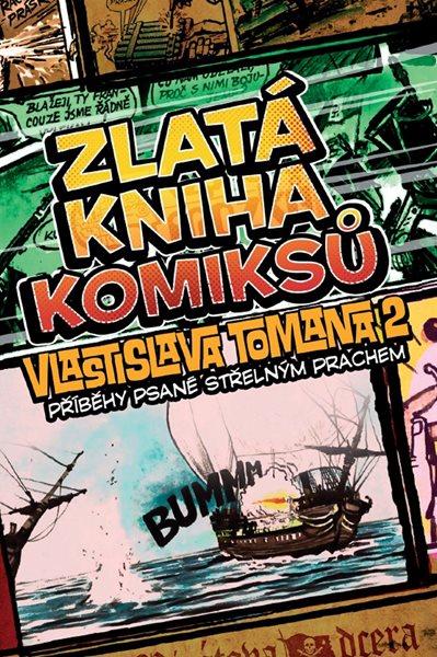Zlatá kniha komiksů Vlastislava Tomana 2: Příběhy psané střelným prachem - Vlastislav Toman - 21x30 cm
