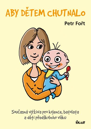Aby dětem chutnalo - Petr Fořt - 17x24 cm