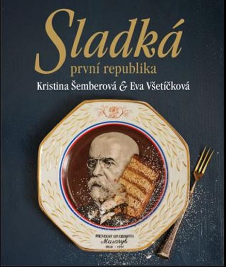 Sladká první republika - Šemberová Kristina, Všetíčková Eva - 22x26 cm