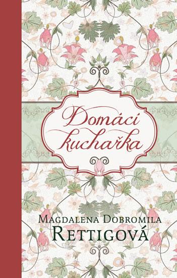 Domácí kuchařka - Magdalena Dobromila Rettigová - 14x21 cm