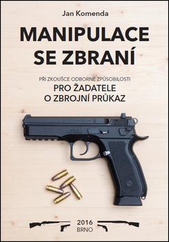 Manipulace se zbraní při zkoušce odborné způsobilosti - Jan Komenda - 15x21 cm