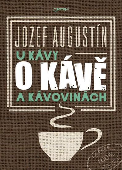 U kávy o kávě a kávovinách - Jozef Augustín - 17x24 cm
