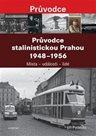 Průvodce stalinistickou Prahou 1948 - 1956