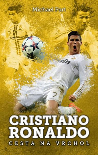 Cristiano Ronaldo: cesta na vrchol - Michael Part - 13x20 cm