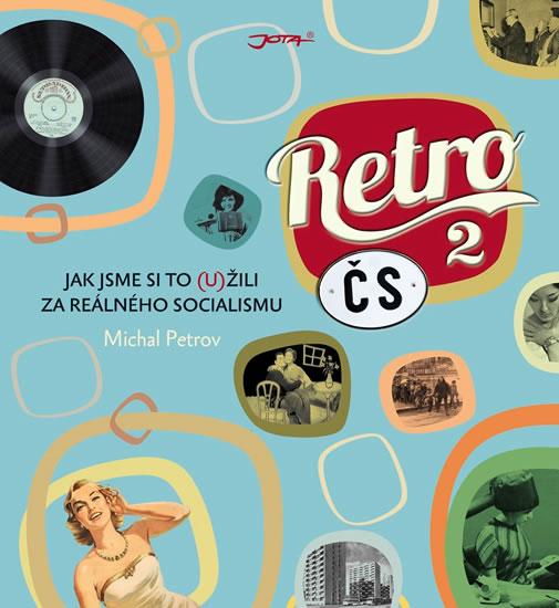 Retro ČS 2 - Jak jsme si to (u)žili za reálného socialismu - Petrov Michal - 25x23 cm