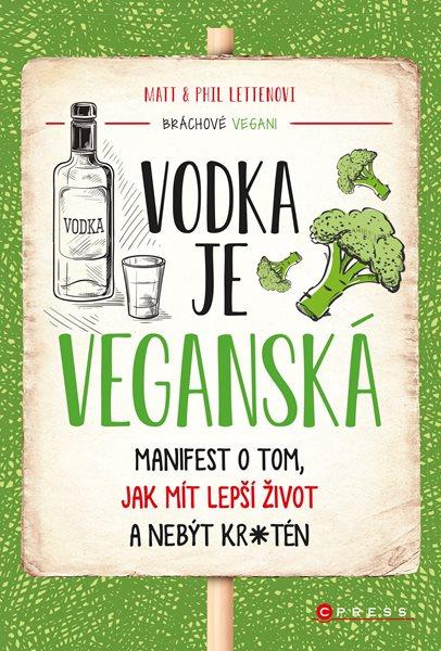 Vodka je veganská - Manifest o tom, jak mít lepší život a nebýt kr*tén - Matt Letten, Phil Letten - 145 x 205 mm
