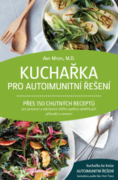 Kuchařka pro autoimunitní řešení - Amy Myers, M.D.