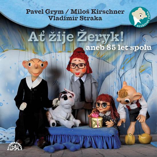 CD Ať žije Žeryk! aneb 85 let spolu - Grym Pavel, Kirschner Miloš, Straka Vladimír - 13x14 cm