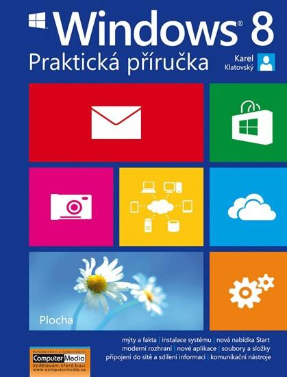 """Windows 8 - Praktická příručka - Klatovský Karel Ing. - """"17 x 22,5 cm"""""""