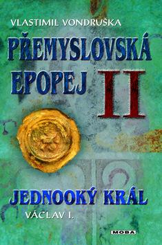 Přemyslovská epopej II. Jednooký král - Vondruška Vlastimil - 16x22