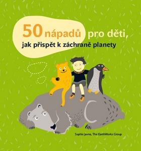 50 nápadů pro děti, jak přispět k záchraně planety - Javna Sophie, Janatová Kateřina