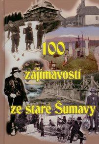 100 zajímavostí ze staré Šumavy I.