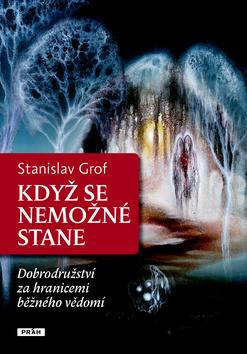 Když se nemožné stane - Grof Stanislav - 16x23
