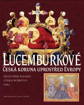 Lucemburkové - František Šmahel, Lenka Bobková - 21x27
