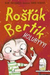 Rošťák Bertík Holubyyy!