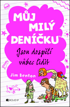 Můj milý deníčku - Jsou dospělí vůbec lidi? - Autor:Eva Brožová, Jim Benton - 13x20 cm