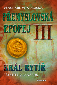Přemyslovská epopej III. - Král rytíř Přemysl II - Vondruška Vlastimil - 16x22
