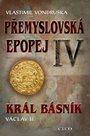Král básník Václav II - Přemyslovská epopej IV