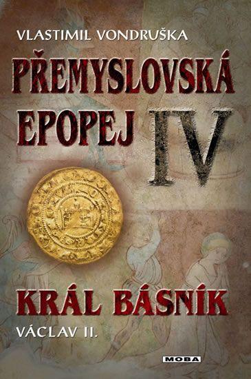 Král básník Václav II - Přemyslovská epopej IV - Vlastimil Vondruška - 16x21 cm