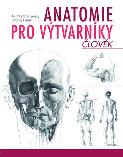 Anatomie pro výtvarníky Člověk - András Szunyoghy, Gyrgy Fehér - 19x24