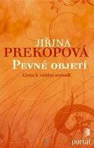 Pevné objetí - Cesta k vnitřní svobodě - Prekopová Jiřina - 145x205 mm, brožovaná