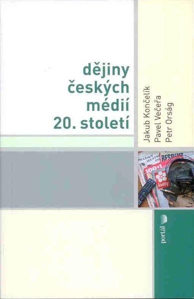 Dějiny českých médií 20. století - Končelík J., Večeřa P., Orság P.