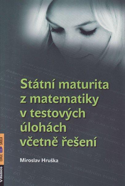 Státní maturita z matematiky v testových úlohách včetně řešení 2013 - Hruška Miroslav - A4 brožovaná