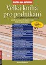 Velká kniha pro podnikání pro fyzické i právnické osoby aneb vše co potřebujete znát během podnikání