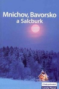 Mnichov, Bavorsko a Salcburk - průvodce Lonely Planet-Svojtka /Německo,Rakousko/
