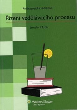 Andragogická didaktika, Řízení vzdělávacího procesu 3. vyd - Jaroslav Mužík - pevná