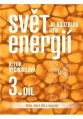 Svět je kouzelná hra energií - Kniha, která léčí a inspiruje (3. díl) - Vychodilová Alena