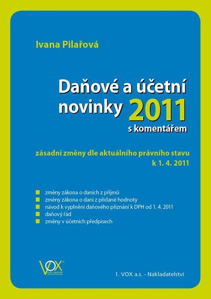 Daňové a účetní novinky 2011 s komentářem - Ing. Pilařová Ivana - A5
